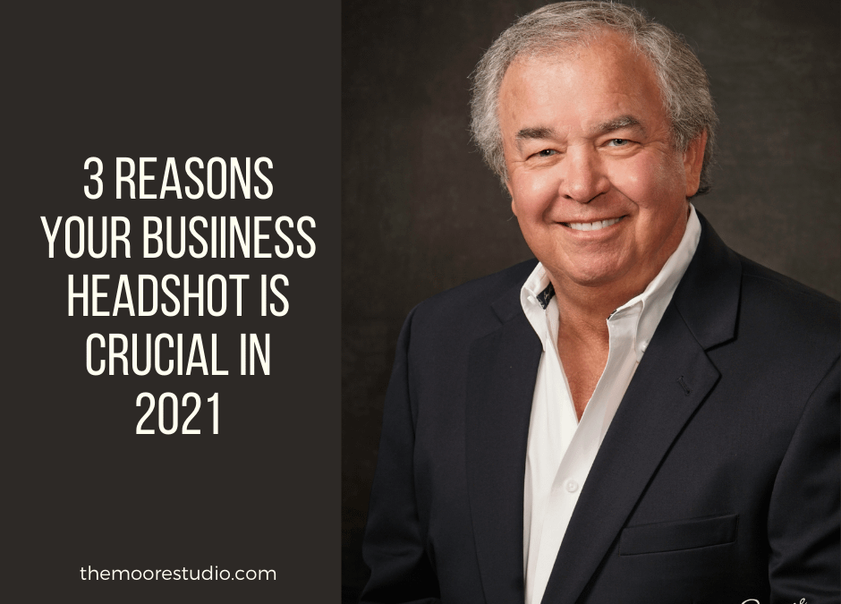 Three Reasons Your Business Headshot Is Essential in 2021